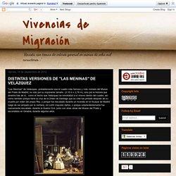 """Vivencias de Migración: DISTINTAS VERSIONES DE """"LAS MENINAS"""" DE VELÁZQUEZ"""