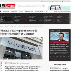 Vivendi n'écarte pas une prise de contrôle d'Ubisoft et Gameloft