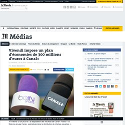 Vivendi impose un plan d'économies de 300millions d'euros à Canal+