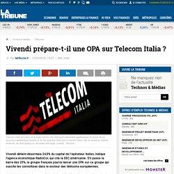 Vivendi prépare-t-il une OPA sur Telecom Italia?
