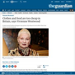 Clothes and food are too cheap in Britain, says Vivienne Westwood