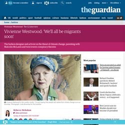 Vivienne Westwood: 'We'll all be migrants soon'