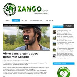 Vivre sans argent avec Benjamin Lesage - Zango Media