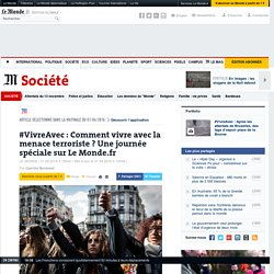 #VivreAvec : Comment vivre avec la menace terroriste ? Une journée spéciale sur Le Monde.fr