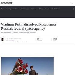 Vladimir Putin dissolved Roscosmos, Russia's federal space agency