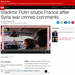 Vladimir Putin snubs France after Syria war crimes comments