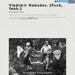 Vladimir Nabokov. (Fuck, Yeah.)