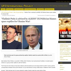 'Vladimir Putin is advised by ALIENS' UK Politician blames space reptiles for Ukraine War!