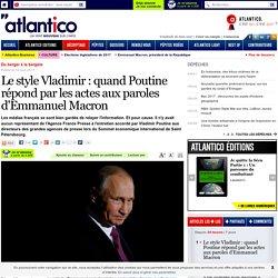 Le style Vladimir : quand Poutine répond par les actes aux paroles d'Emmanuel Macron