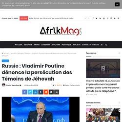 Russie: Vladimir Poutine dénonce la persécution des Témoins de Jéhovah