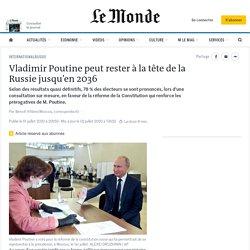 Vladimir Poutine peut rester à la tête de la Russie jusqu'en 2036