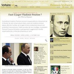 Faut-il juger Vladimir Poutine ?, par Thierry Meyssan