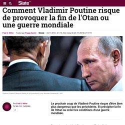 Comment Vladimir Poutine risque de provoquer la fin de l'Otan ou une guerre mondiale