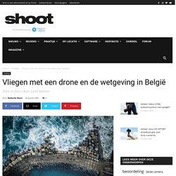 Vliegen met een drone en de wetgeving in België - Shoot