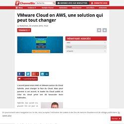 VMware Cloud on AWS, une solution qui peut tout changer
