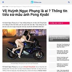 Võ Huỳnh Ngọc Phụng là ai ? Thông tin tiểu sử mẫu ảnh Pong Kyubi