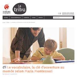 Le vocabulaire, la clé d'ouverture au monde selon Maria Montessori - La tribu Nature & Découvertes