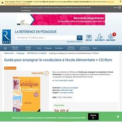 Guide pour enseigner le vocabulaire à l'école élémentaire + CD-Rom - Ouvrage bi-média