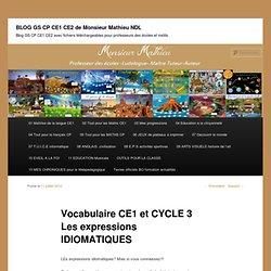Vocabulaire CE1 et CYCLE 3 Les expressions IDIOMATIQUES