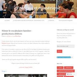 Filmer le vocabulaire familier : productions d'élèves – Français et numérique