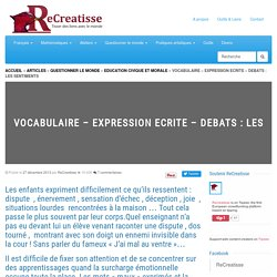 VOCABULAIRE - EXPRESSION ECRITE - DEBATS : LES SENTIMENTS