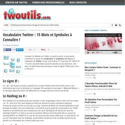 Vocabulaire Twitter : 15 Mots et Symboles à Connaître !