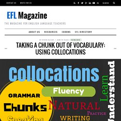 Taking A Chunk Out Of Vocabulary: Using Collocations - EFL Magazine