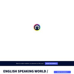 ENGLISH SPEAKING WORLD / DIFFERENT ACCENTS AND VOCABULARY / EXPERIENCES / PRESENT PERFECT by BURT on Genially
