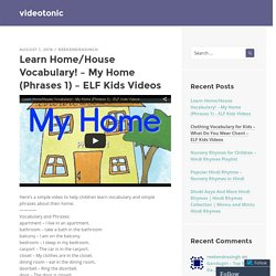 Learn Home/House Vocabulary! – My Home (Phrases 1) – ELF Kids Videos