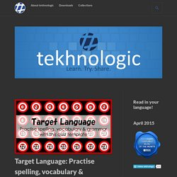 Target Language: Practise spelling, vocabulary & grammar – tekhnologic