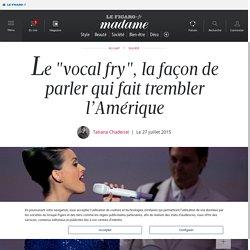 """Le """"vocal fry"""""""