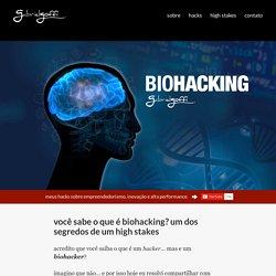 Você sabe o que é Biohacking? O segredo de um High Stakes