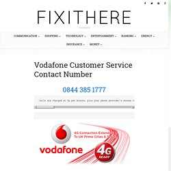 0844 385 1777 Vodafone Customer Service Contact Number - Fixithere