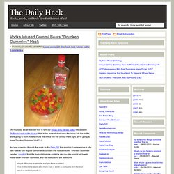 "Vodka Infused Gummi Bears ""Drunken Gummies"" Hack"