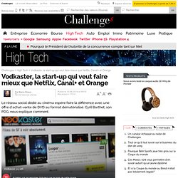 Vodkaster, la start-up qui veut faire mieux que Netflix, Canal+ et Orange