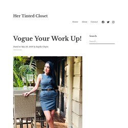 Vogue Your Work Up! – Her Tinted Closet