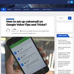 How to Set up Google voicemail – Tips and Tricks MyCustomerService