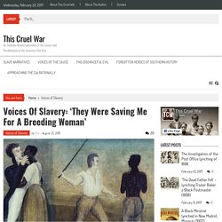 Voices of Slavery: 'They Were Saving Me For a Breeding Woman' - This Cruel War