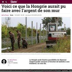Voici ce que la Hongrie aurait pu faire avec l'argent de son mur