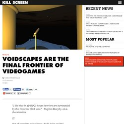 Voidscapes are the final frontier of videogames