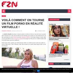 Voilà comment on tourne un film porno en réalité virtuelle !