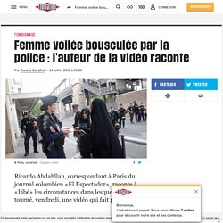 Femme voilée bousculée par la police : l'auteur de la vidéo raconte