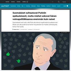 Suomalaiset suhtautuvat Putiniin epäluuloisesti, mutta miehet uskovat hänen voimapolitiikkaansa enemmän kuin naiset