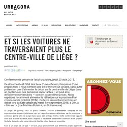 Et si les voitures ne traversaient plus le centre-ville de Liège ? - urbAgora asbl