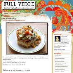 Full vedge - Recettes végétariennes et gourmandes!: Vol-au-vent aux légumes et au tofu
