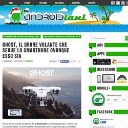 Ghost, il drone volante che segue lo smarthone ovunque