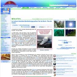 Le volcan islandais Bardarbunga pollue l'air du Nord - Pas de Calais