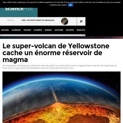 Le super-volcan de Yellowstone cache un énorme réservoir de magma