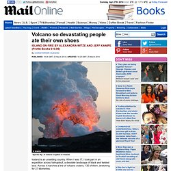 Volcano so devastating people ate their own shoes: ISLAND ON FIRE BY ALEXANDRA WITZE AND JEFF KANIPE