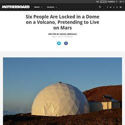 Six People Are Locked in a Dome on a Volcano, Pretending to Live on Mars
